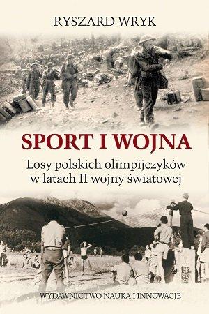 """""""Sport i wojna. Losy polskich olimpijczyków w latach drugiej wojny światowej"""" R.Wryk"""