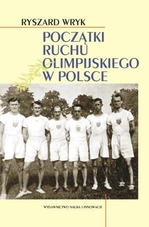 """""""Początki ruchu olimpijskiego w Polsce"""" R.Wryk"""