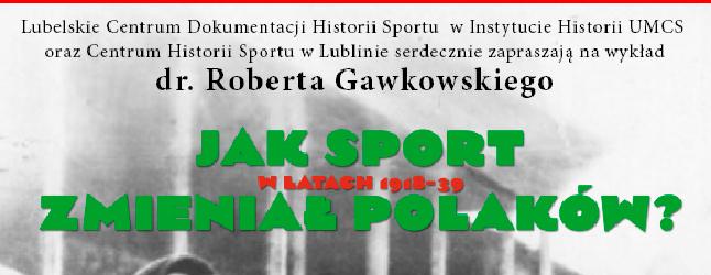 """Wykład """"Jak sport w latach 1918-39 zmieniał Polaków"""""""